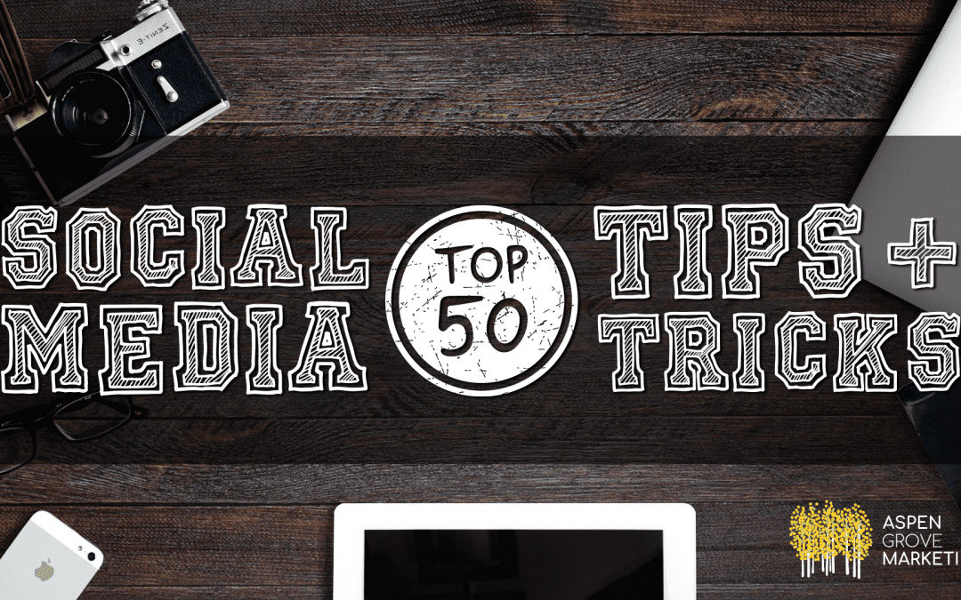 Aspen Grove Marketing's Top 50+ Social Media Tips + Tricks