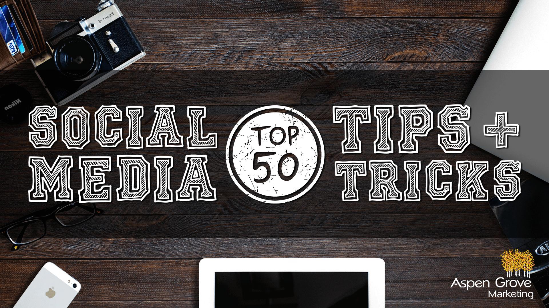 Aspen Grove Marketing's Top 50+ Social Media Tips + Tricks