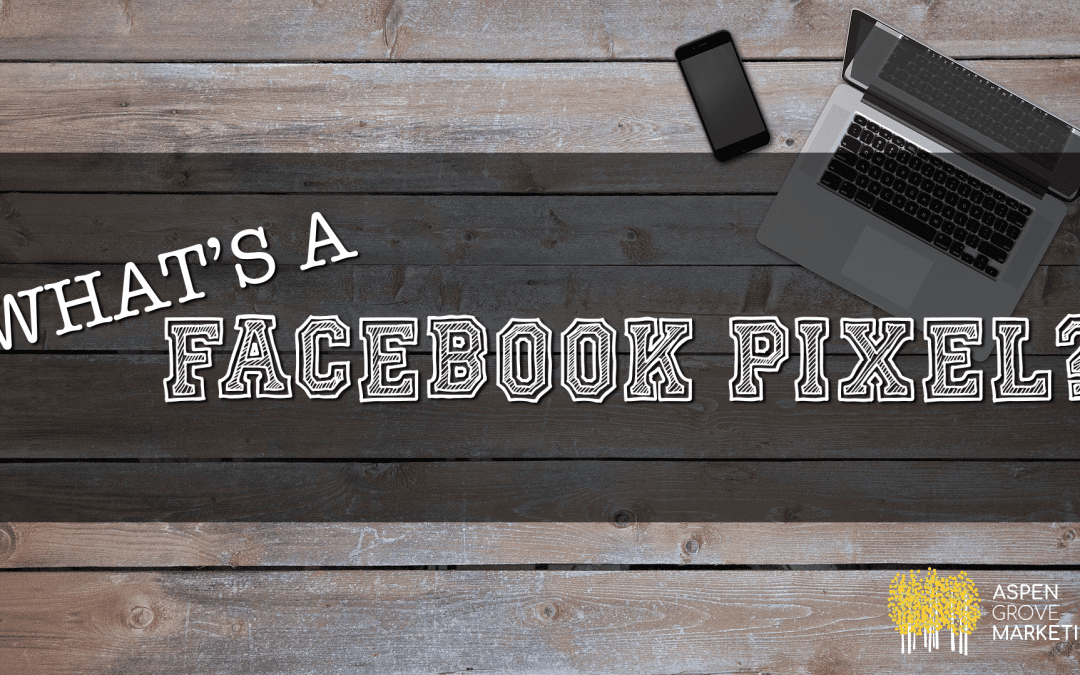 What's a Facebook Pixel… and Do I Need One?